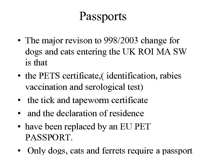 Passports • The major revison to 998/2003 change for dogs and cats entering the