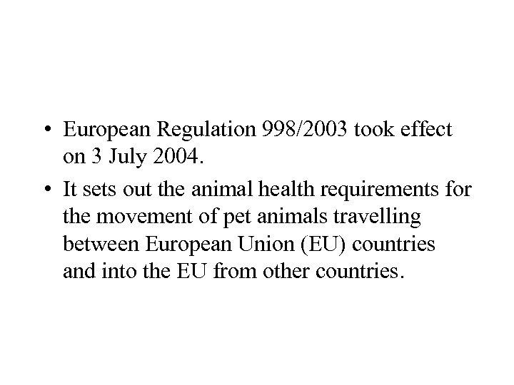 • European Regulation 998/2003 took effect on 3 July 2004. • It sets