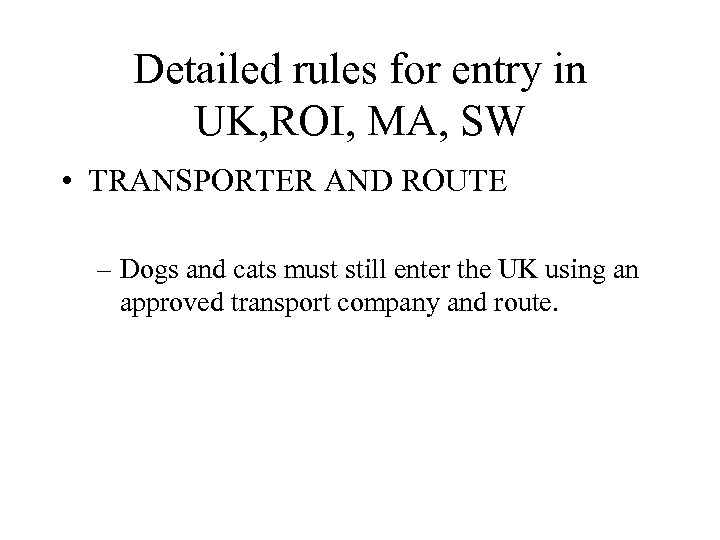 Detailed rules for entry in UK, ROI, MA, SW • TRANSPORTER AND ROUTE –