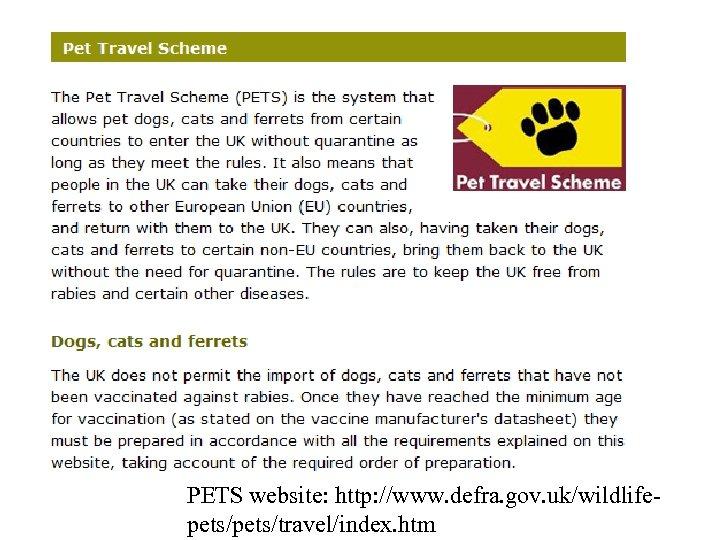PETS website: http: //www. defra. gov. uk/wildlifepets/travel/index. htm