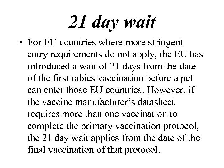 21 day wait • For EU countries where more stringent entry requirements do not