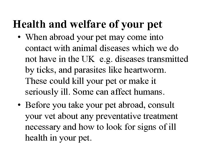 Health and welfare of your pet • When abroad your pet may come into