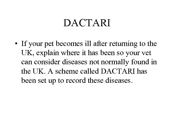 DACTARI • If your pet becomes ill after returning to the UK, explain where