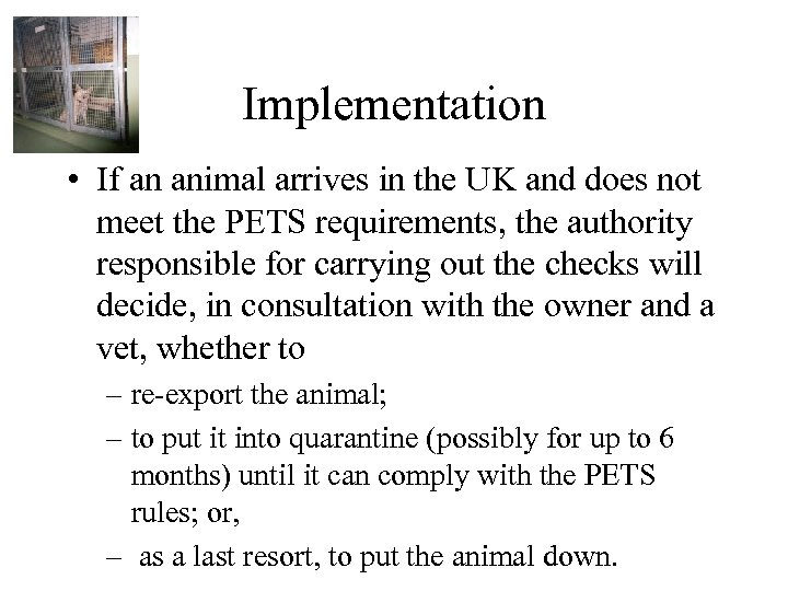 Implementation • If an animal arrives in the UK and does not meet the