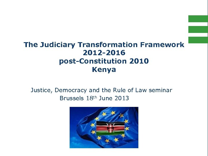 The Judiciary Transformation Framework 2012 -2016 post-Constitution 2010 Kenya Justice, Democracy and the Rule