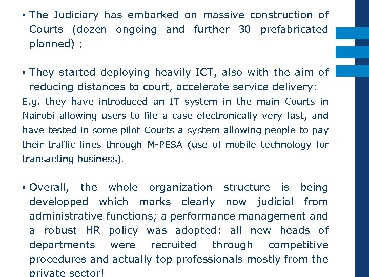 • The Judiciary has embarked on massive construction of Courts (dozen ongoing and