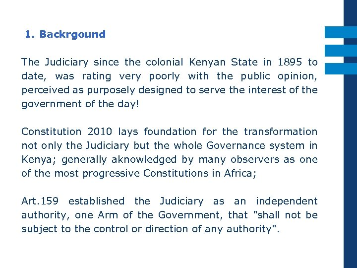 1. Backrgound The Judiciary since the colonial Kenyan State in 1895 to date, was