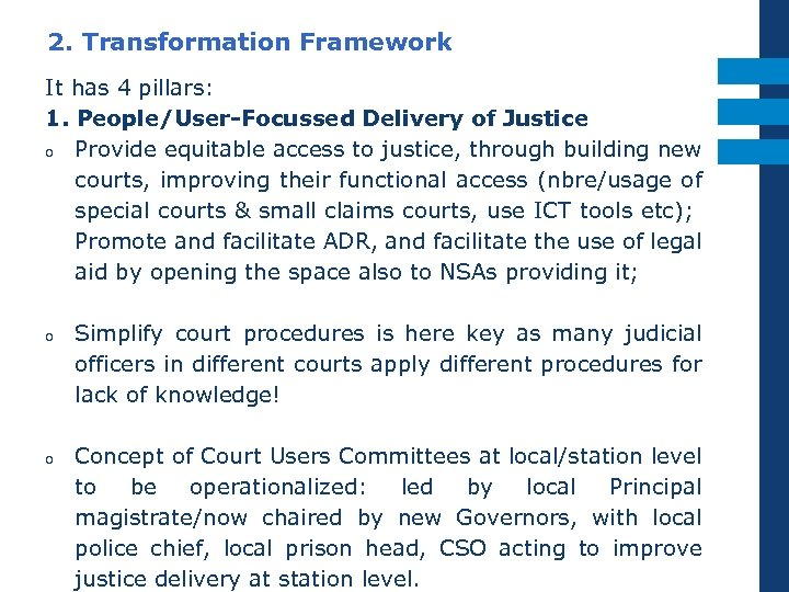 2. Transformation Framework It has 4 pillars: 1. People/User-Focussed Delivery of Justice o Provide