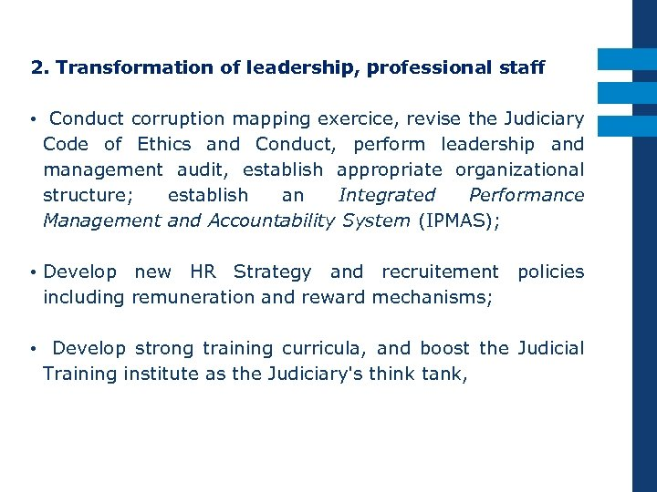2. Transformation of leadership, professional staff • Conduct corruption mapping exercice, revise the Judiciary
