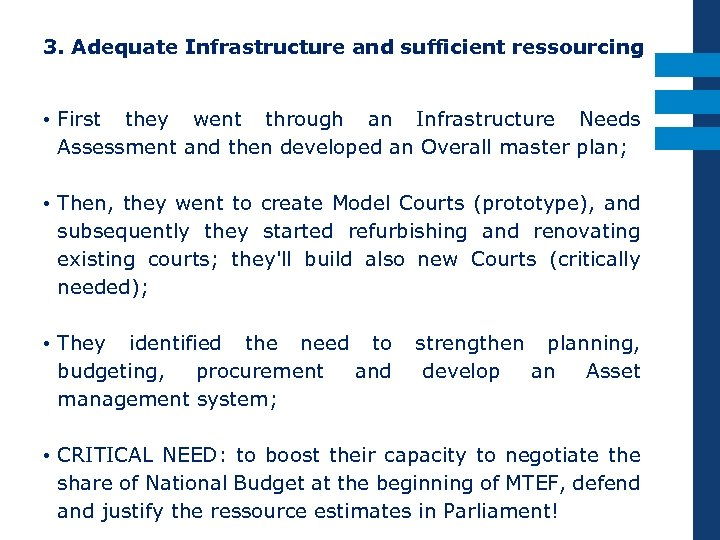 3. Adequate Infrastructure and sufficient ressourcing • First they went through an Infrastructure Needs