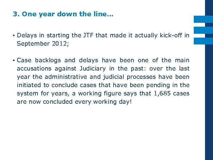 3. One year down the line… • Delays in starting the JTF that made
