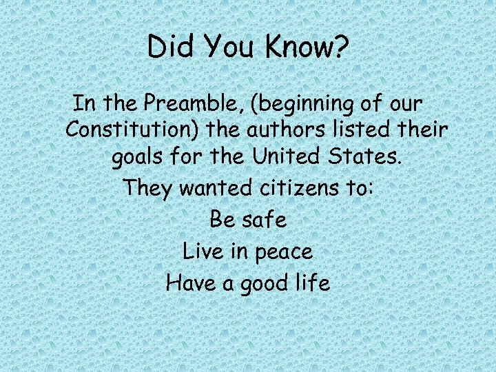 Did You Know? In the Preamble, (beginning of our Constitution) the authors listed their