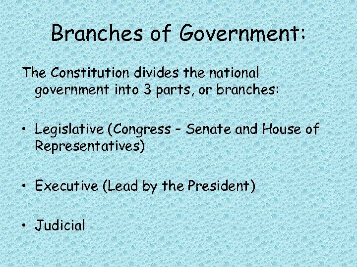Branches of Government: The Constitution divides the national government into 3 parts, or branches: