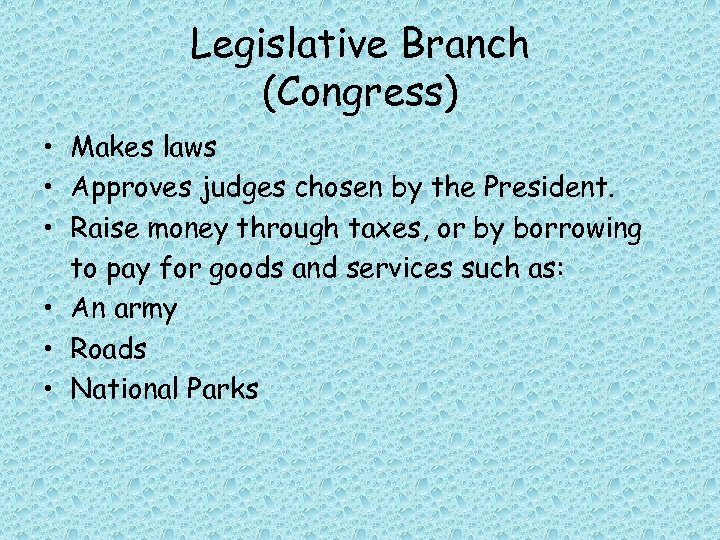 Legislative Branch (Congress) • Makes laws • Approves judges chosen by the President. •