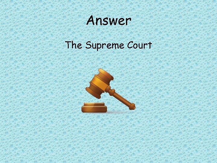 Answer The Supreme Court
