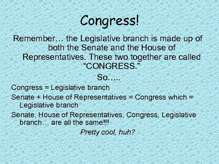 Congress! Remember… the Legislative branch is made up of both the Senate and the