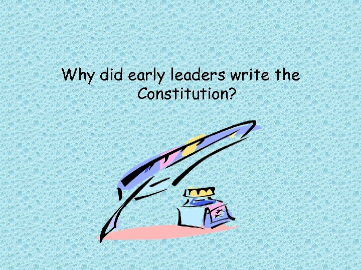Why did early leaders write the Constitution?