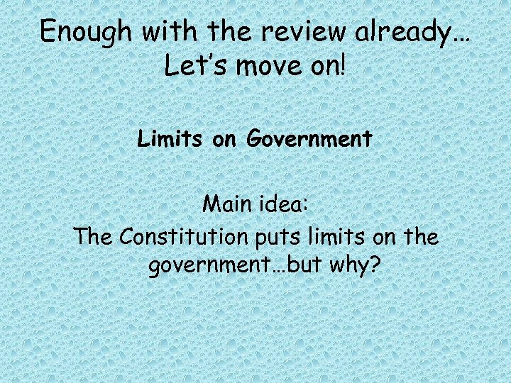 Enough with the review already… Let's move on! Limits on Government Main idea: The