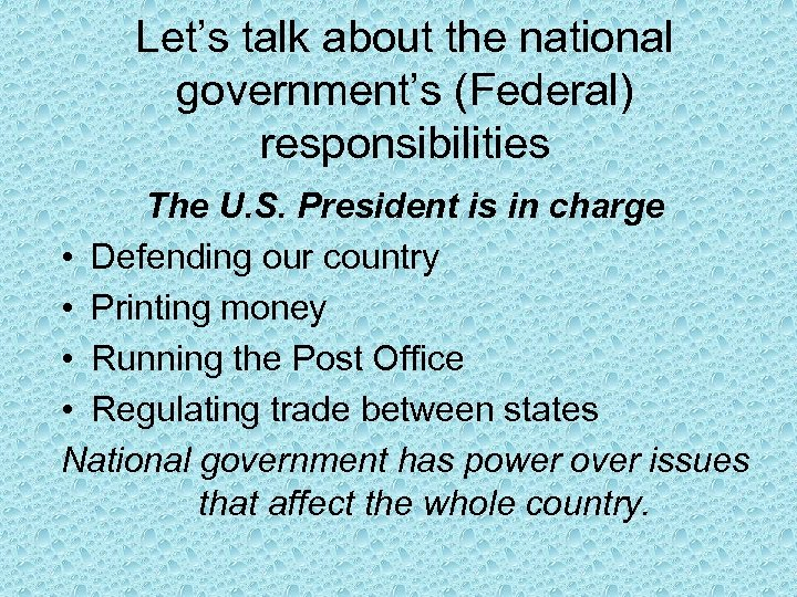 Let's talk about the national government's (Federal) responsibilities The U. S. President is in
