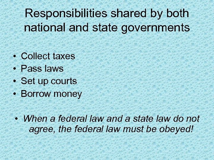 Responsibilities shared by both national and state governments • • Collect taxes Pass laws