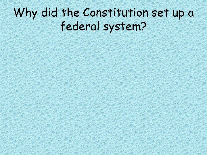 Why did the Constitution set up a federal system?