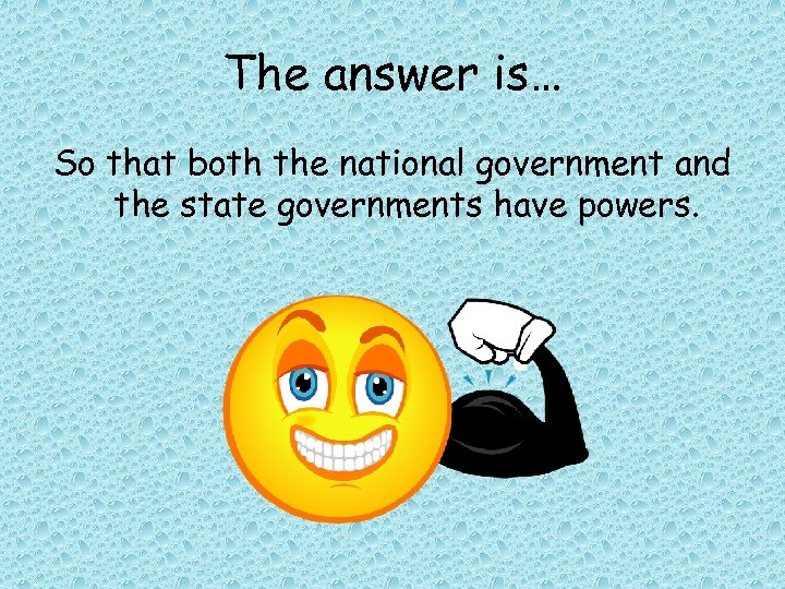 The answer is… So that both the national government and the state governments have