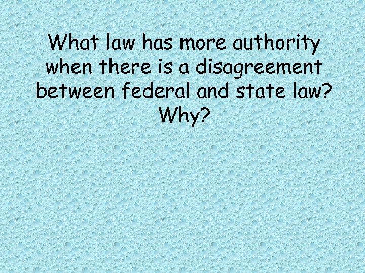 What law has more authority when there is a disagreement between federal and state
