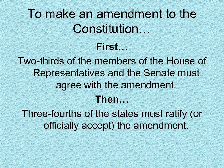 To make an amendment to the Constitution… First… Two-thirds of the members of the