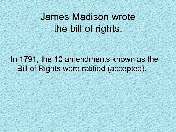 James Madison wrote the bill of rights. In 1791, the 10 amendments known as