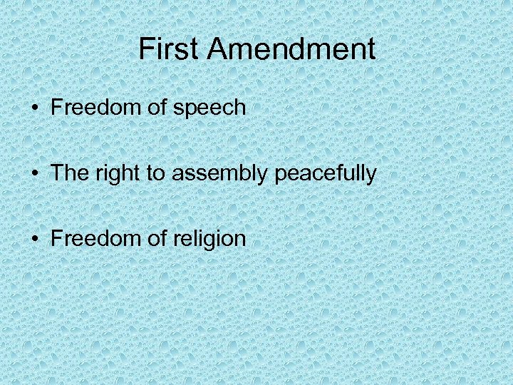 First Amendment • Freedom of speech • The right to assembly peacefully • Freedom