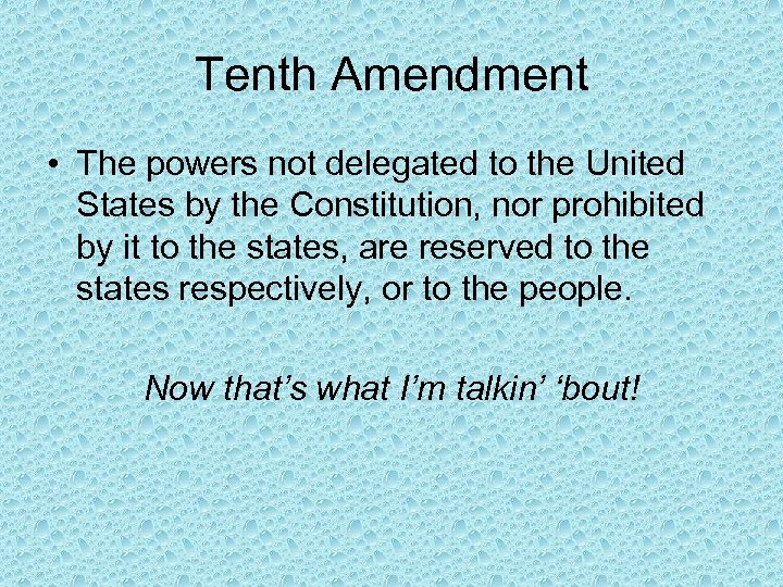 Tenth Amendment • The powers not delegated to the United States by the Constitution,