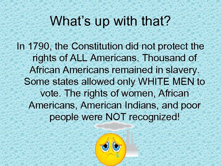 What's up with that? In 1790, the Constitution did not protect the rights of
