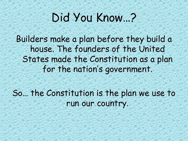 Did You Know…? Builders make a plan before they build a house. The founders