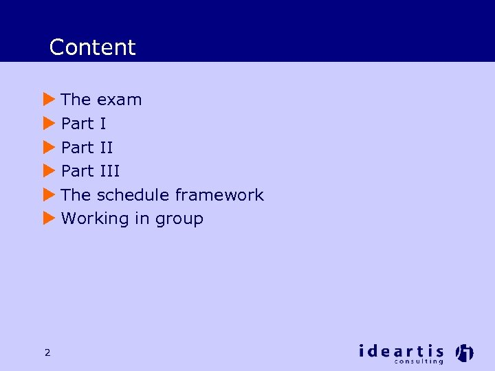 Content u The exam u Part III u The schedule framework u Working in