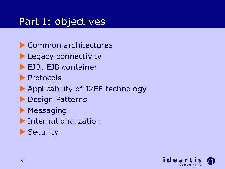Part I: objectives u Common architectures u Legacy connectivity u EJB, EJB container u