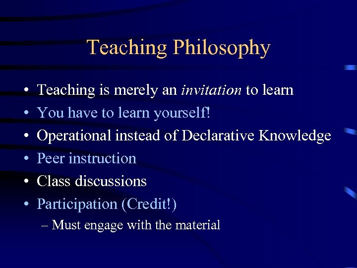 Teaching Philosophy • • • Teaching is merely an invitation to learn You have