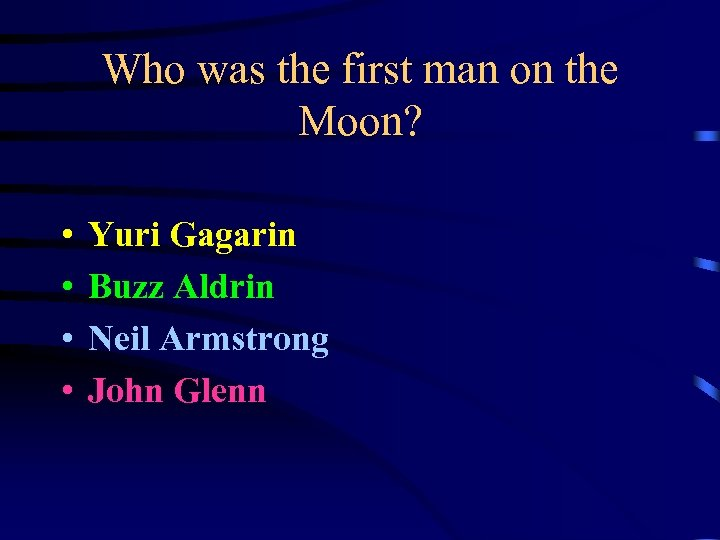 Who was the first man on the Moon? • • Yuri Gagarin Buzz Aldrin