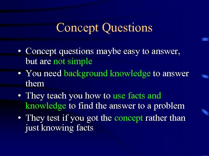 Concept Questions • Concept questions maybe easy to answer, but are not simple •