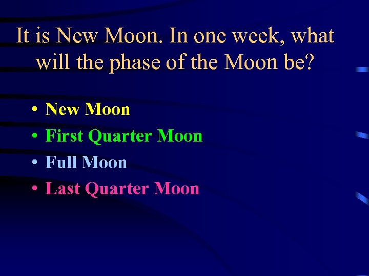 It is New Moon. In one week, what will the phase of the Moon