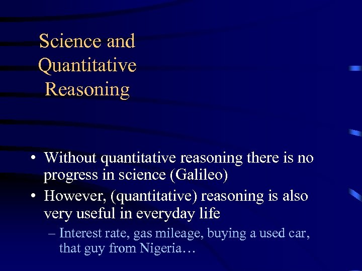 Science and Quantitative Reasoning • Without quantitative reasoning there is no progress in science