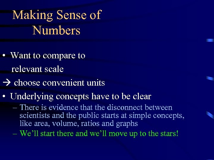 Making Sense of Numbers • Want to compare to relevant scale choose convenient units