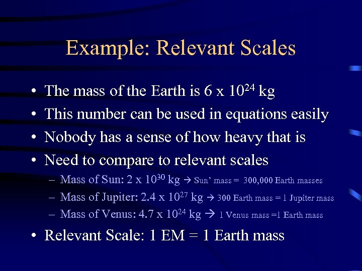 Example: Relevant Scales • • The mass of the Earth is 6 x 1024