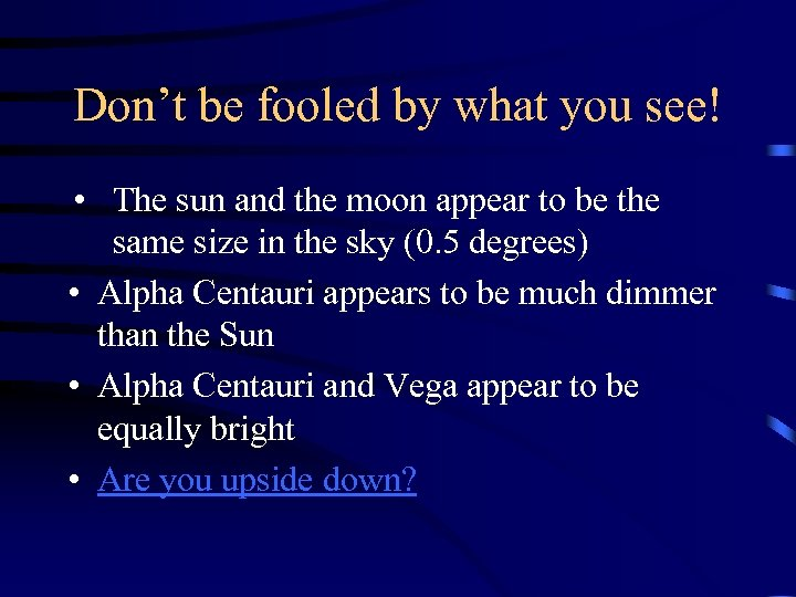 Don't be fooled by what you see! • The sun and the moon appear
