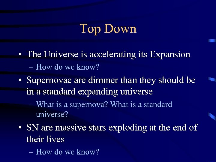 Top Down • The Universe is accelerating its Expansion – How do we know?