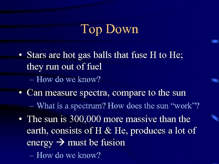Top Down • Stars are hot gas balls that fuse H to He; they