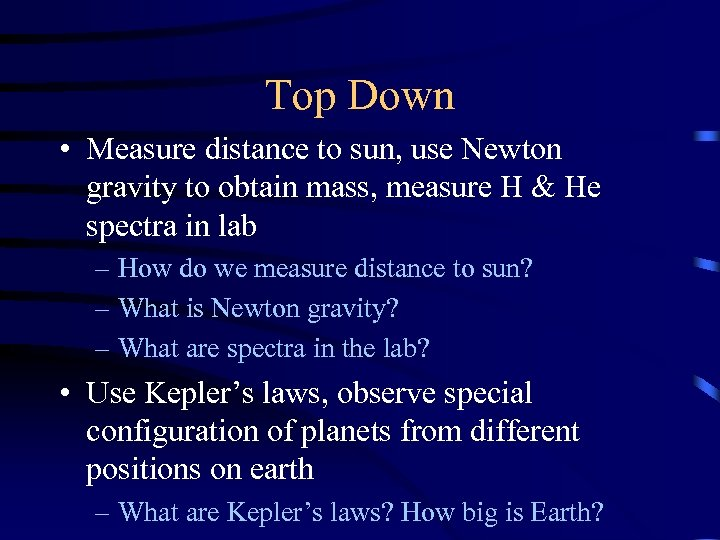 Top Down • Measure distance to sun, use Newton gravity to obtain mass, measure
