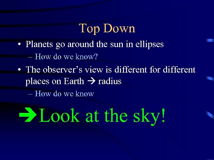 Top Down • Planets go around the sun in ellipses – How do we