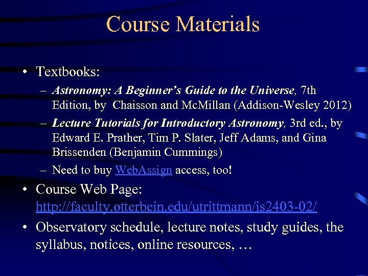 Course Materials • Textbooks: – Astronomy: A Beginner's Guide to the Universe, 7 th