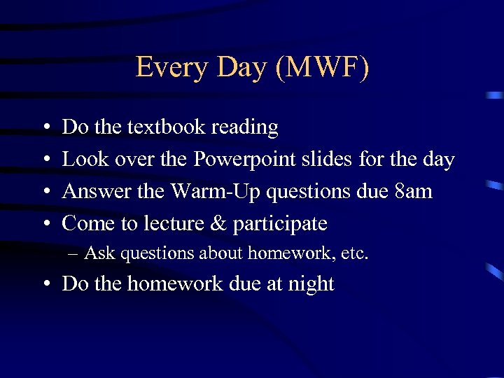 Every Day (MWF) • • Do the textbook reading Look over the Powerpoint slides