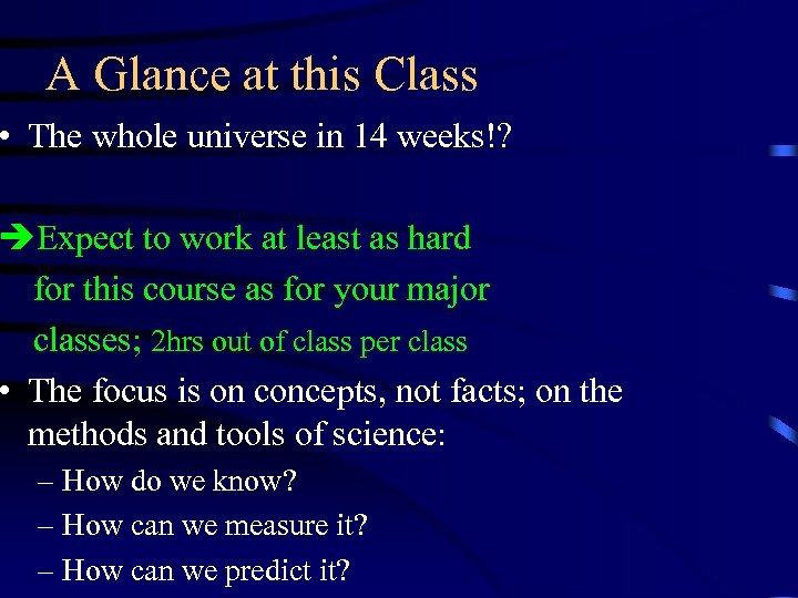 A Glance at this Class • The whole universe in 14 weeks!? Expect to